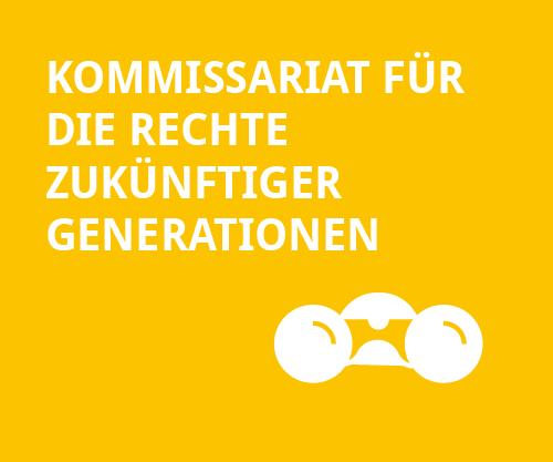 Zukunftsgerechtigkeit - Kommissariat fuer die Rechte zukuenftiger Generationen