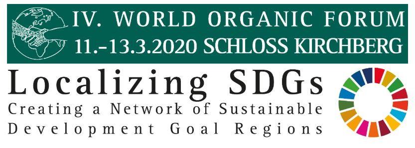 IV. World Organic Forum. 11.-13.3.2020 Schloss Kirchberg. Localizing SDGs. Creating a Network of Sustainable Development Goal Regions